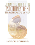 Lifting the Veil on the Lost Continent of Mu Motherland of Men
